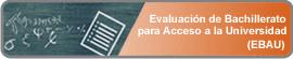 Evaluación de Bachillerato para Acceso a la Universidad (EBAU)